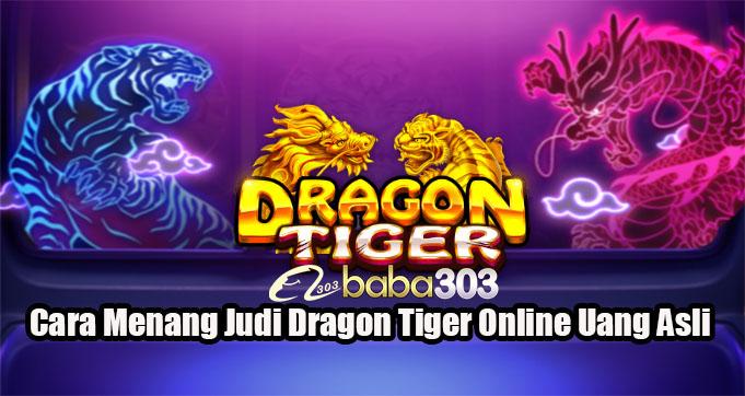 Cara Menang Judi Dragon Tiger Online Uang Asli